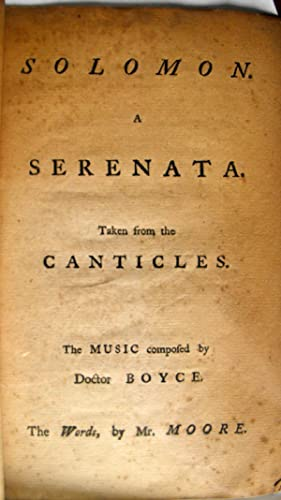 Solomon. A Serenata. Taken from the Canticles. The Music composed by Doctor Boyce. The Words, by Mr...