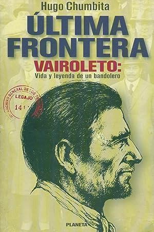 ÚLTIMA FRONTERA. VAIROLETTO: VIDA Y LEYENDA DE: CHUMBITA, Hugo