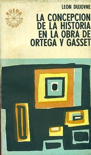 LA CONCEPCIÓN DE LA HISTORIA EN LA OBRA DE ORTEGA Y GASSET: DUJOVNE, Leon