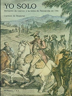 YO SOLO. BERNARDO DE GÁLVEZ Y LA TOMA DE PENSACOLA EN 1781: REPARAZ, Carmen de