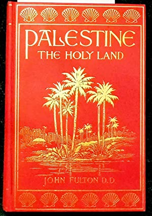 Palestine: The Holy Land As It Was and As It Is: Fulton John D. D