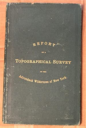 Report of a Topographical Survey of the Adirondack Wilderness of New York: Colvin, Verplanck