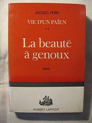 La beauté à genoux (vie d'un païen 2): Jacques Perry