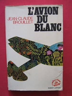 L'avion du blanc: Jean Claude Brouillet