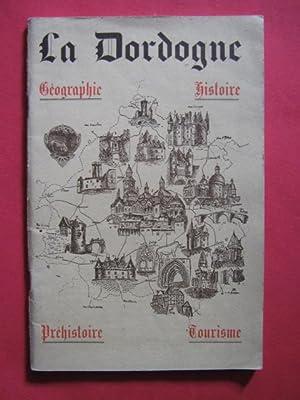La Dordogne, géographie, histoire, préhistoire, tourisme: P. Grelière