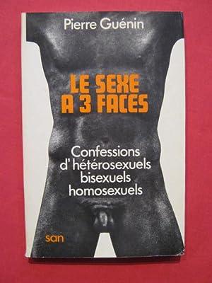 Le sexe à trois faces, confessions d'hétérosexuels,: Pierre Guerin