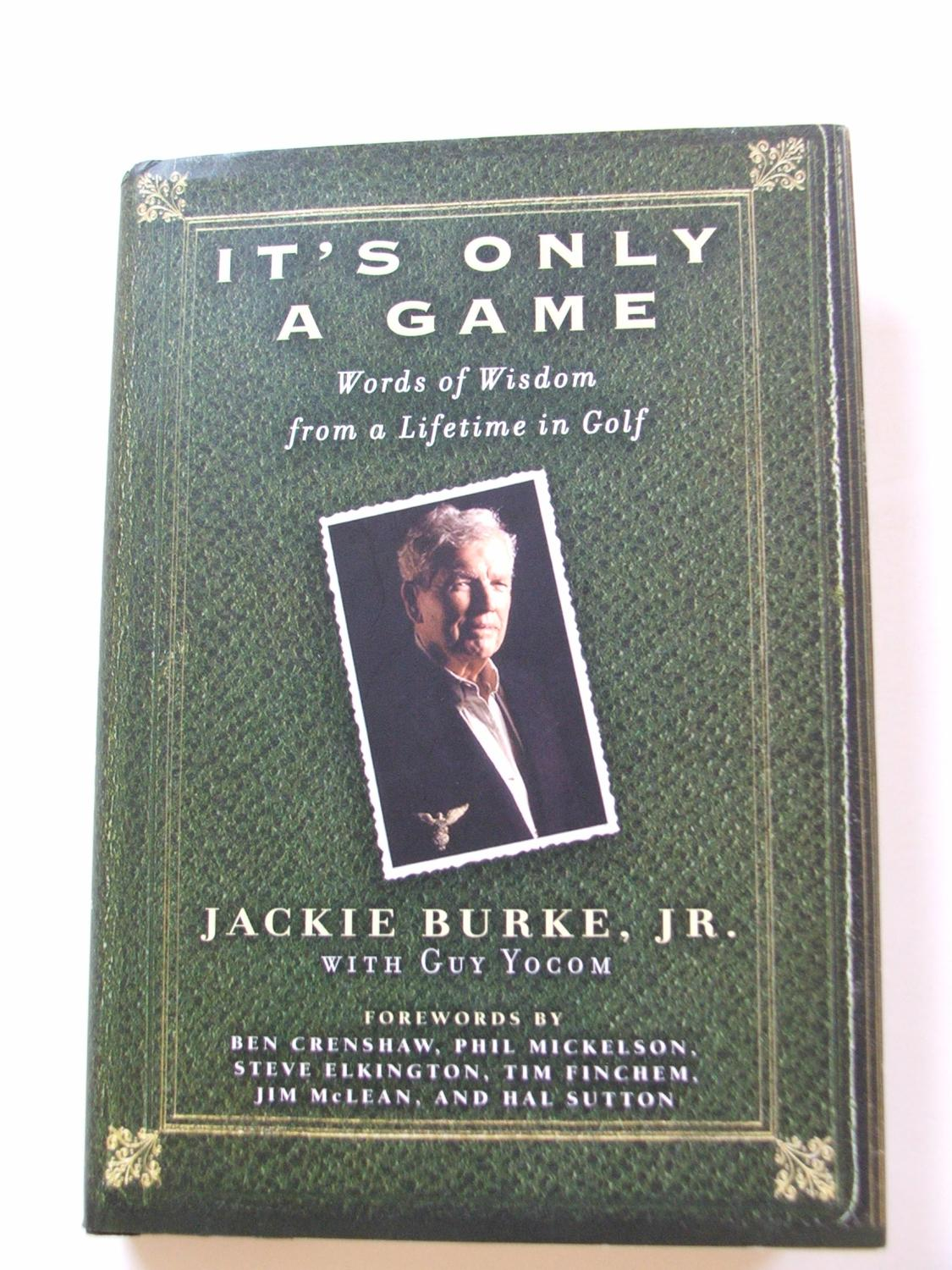 Its Only a Game: Words of Wisdom from a Lifetime in Golf
