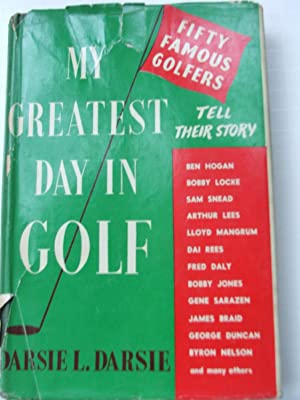 My Greatest Day in Golf Fifty Famous Golfers Tell Their Story: Darsie L. Darsie