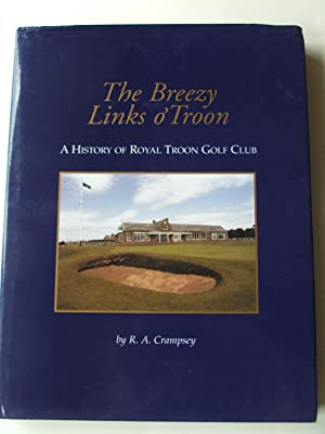 The Breezy Links o' Troon : A History of Royal Troon Golf Club: R.A. Crampsey