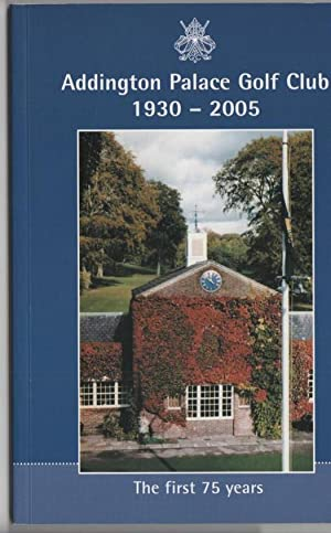 Addington Palace Golf Club 1930-2005 : The First 75 Years: Gill Pates, John Hayward and Kelly ...