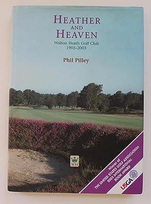 Heather and Heaven: Walton Heath Golf Club 1903-2003: Pilley, Phil
