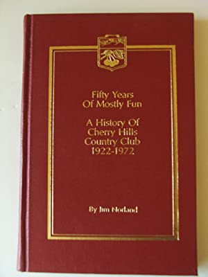 Fifty Years of Mostly Fun Cherry Hills Country Club 1922-1972 (Golf): Norland, Jim