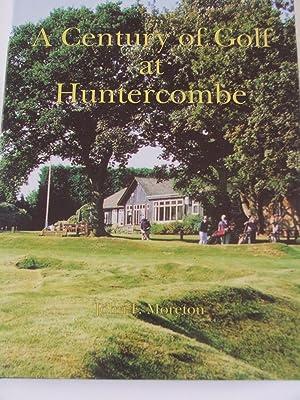 A Century of Golf at Huntercombe: Moreton, John F.