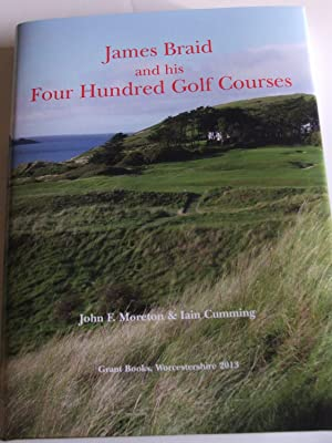 James Braid and His Four Hundred (400) Golf Courses: Moreton, John F & Iain Cumming