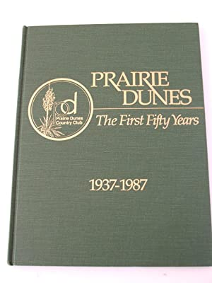 Prairie Dunes The First Fifty Years 1937-1987: Prairie Dunes Country Club