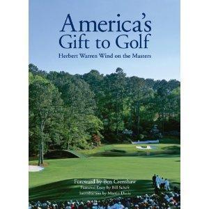 America's Gift to Golf Herbert Warren Wind on the Masters: Herbert Warren Wind