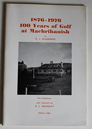 1876-1976 One Hundred Years of Golf at Machrihanish: McDiarmid, D.J.