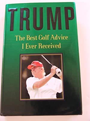 TRUMP: The Best Golf Advice I Ever: Trump, Donald
