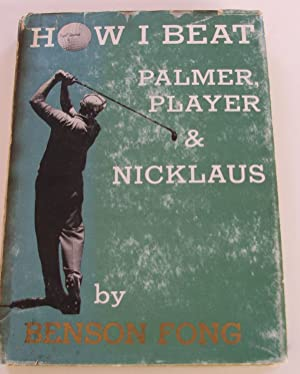 How I Beat Palmer, Player & Nicklaus: Fong, Benson