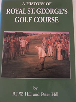 A History of the Royal St. George's Golf Course: B.J.W. Hill and Peter Hill