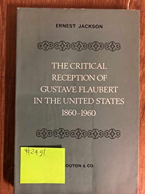 THE CRITICAL RECEPTION OF GUSTAVE FLAUBERT IN THE UNITED STATES 1860-1960