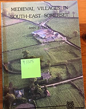 MEDIEVAL VILLAGES IN SOUTH-EAST SOMERSET A survey of the archjaeological, implications of develop...