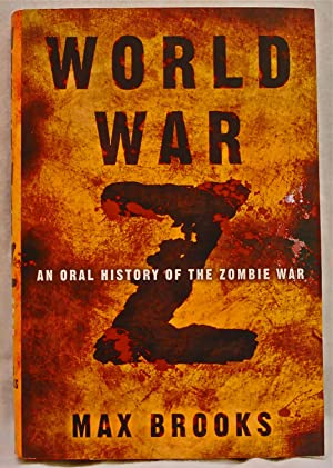 World War Z: An Oral History of the Zombie War: Max Brooks