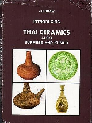 Introducing Thai Ceramics - also Burmese and: Shaw, J.C.