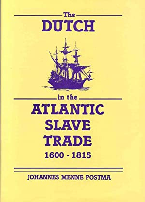 The Dutch in the Atlantic Slave Trade: Postma, Johannes Menne