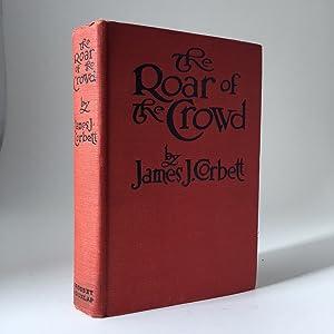 The Roar of the Crowd. The True: CORBETT, JAMES J.