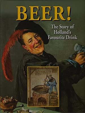 Beer!. The Story of Holland's Favourite Drink.: Kistemaker, R.E. en