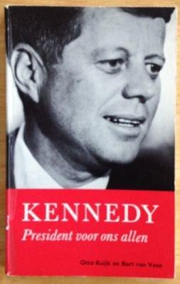 KENNEDY president voor ons allen.: Kuijk, Otto /