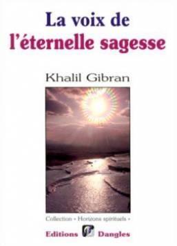 La Voix De Leternelle Sagesse De Gibran Khalil Dangles