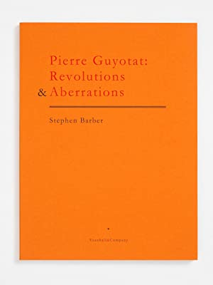 Pierre Guyotat: Revolutions & Aberrations: Seven Texts: Stephen Barber