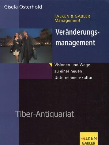 Veränderungsmanagement. Visionen und Wege zu einer neuen Unternehmenskultur. Aus der Reihe: Falken & Gabler Management. - Osterhold, Gisela