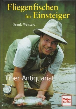 Fliegenfischen für Einsteiger. - Weissert, Frank