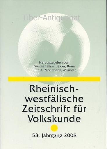Rheinisch-westfälische Zeitschrift für Volkskunde. 53. Jahrgang 2008. - Hirschfelder, Gunther und Mohrmann, Ruth (Hrsg.)