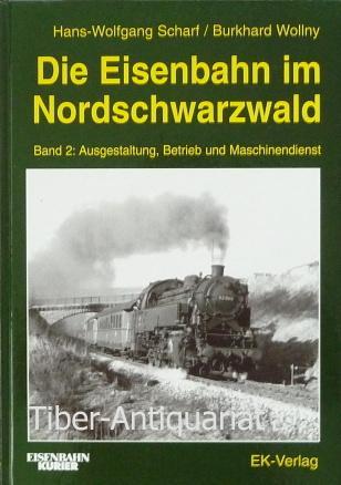 Die Eisenbahn im Nordschwarzwald. Band 2. Ausgestaltung,: Scharf, Hans-Wolfgang und
