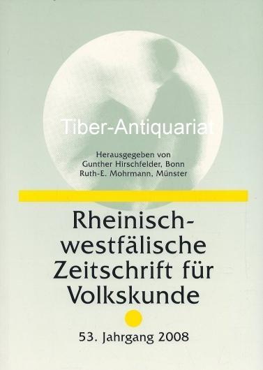 Rheinisch-westfälische Zeitschrift für Volkskunde. 53. Jahrgang 2008. - Hirschfelder, Gunther (Hrsg.) und Mohrmann, Ruth (Hrsg.)