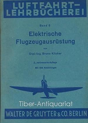 Elektrische Flugzeugausrüstung. Aus der Reihe: Luftfahrt-Lehrbücherei, Band: Klinker, Bruno :