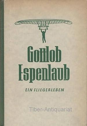 Gottlob Espenlaub. Ein Fliegerleben.: Radenbach, Friedrich Wilhelm