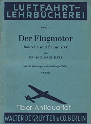 Der Flugmotor Aus der Reihe: Luftfahrt-Lehrbücherei, Band: Katz, Hans :