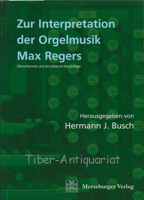 zur interpretation der orgelmusik max regers von busch hermann j merseburger verlag. Black Bedroom Furniture Sets. Home Design Ideas