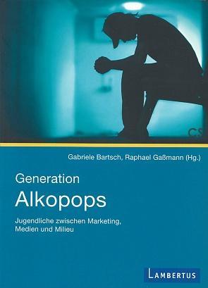 Generation Alkopops. Jugendliche zwischen Marketing, Medien und: Bartsch, Gabriele und