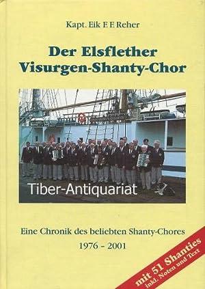 Der Elsflether Visurgen-Shanty-Chor. Eine Chronik des beliebten: Reher, Eik F.