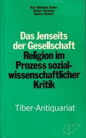 Das Jenseits der Gesellschaft. Religion im Prozess: Dahm, Karl-Wilhelm, Drehsen,