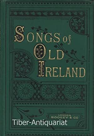 Songs of Old Ireland. A Collectionof fifty Irish Melodies. The Words by Alfred Perceval Graves. T...