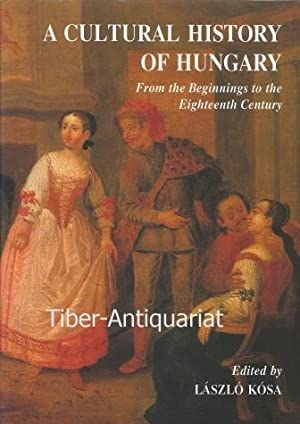 A Cultural History of Hungary. From the: Kosa, Laszlo :