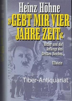 """Gebt mir vier Jahre Zeit."""" Hitler und: Höhne, Heinz :"""