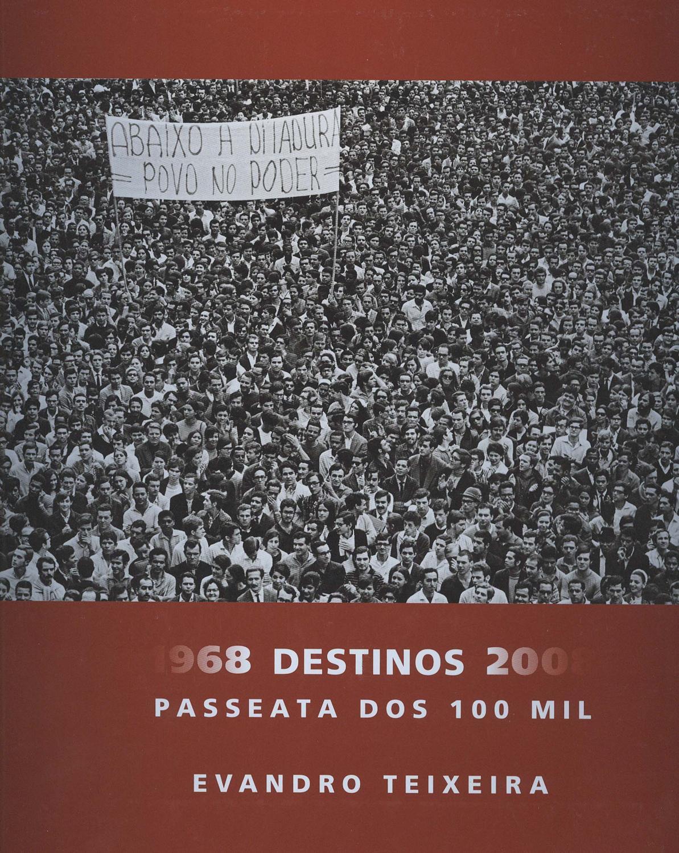 1968 destinos 2008 : passeata dos 100 mil. - Teixeira, Evandro